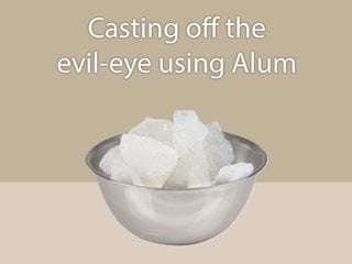 Method of casting off the evil-eye using Alum and How to get
